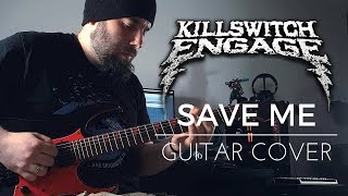 Killswitch Engage - Save Me  Guitar    With Tab