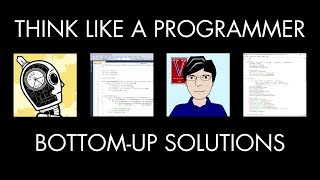 Bottom-Up Programming Solutions (Think Like a Programmer)