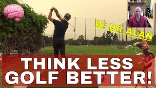 How to Stop THINKING & Make Your BEST SHOTS HAPPEN! GOLF BRAIN 🧠  HACK TO GO LOW. Dr Alan Nasypany