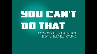 You Can't Do That - Rap Monster, Supreme Boi, i11evn, Marvel J, Kyum2