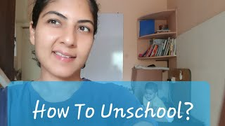 How to Begin Unschooling | First Two VERY CRUCIAL steps in the journey of unschooling