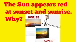Science Explanation:The Sun appears red at sunset and sunrise. Why?