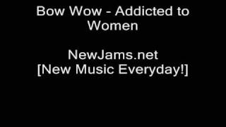 Bow Wow - Addicted to Women (NEW 2009)