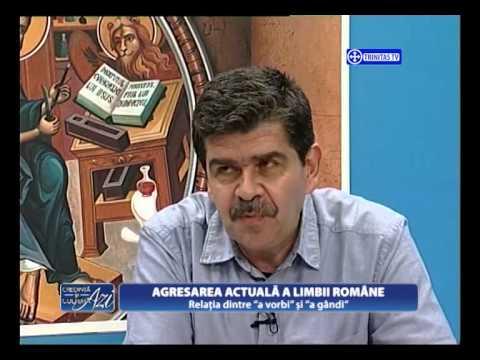 Credinţa şi cultura azi. AGRESAREA ACTUALĂ A LIMBII ROMÂNE