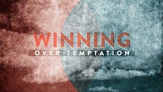 Winning Over Temptation