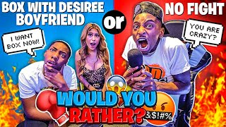 WOULD YOU RATHER?? DESIREE BOYFRIEND WANTS TO BOX JAY💔