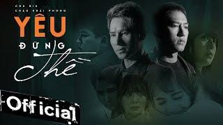 YÊU ĐỪNG THỀ (YĐT)   CHÂU KHẢI PHONG x CHU BIN   OFFICIAL MUSIC VIDEO