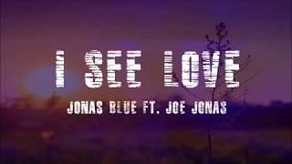 I See Love - Jonas Blue Ft. Joe Jonas