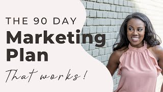 The 90 Day Marketing Plan That Works!