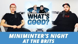 MINIMINTER'S night at the BRITS!  (What's Good Full Podcast)