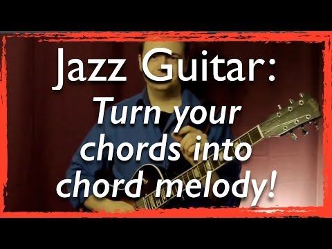 Jazz Guitar: Turn your chords into chord melody! - Jazz Guitar Lesson