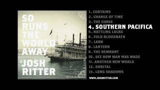 "04. ""Southern Pacifica"" (Josh Ritter, from 2010 album ""So Runs the World Away"")"