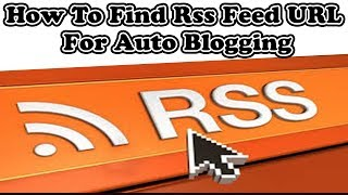 How To Find Rss Feed URL For Auto Blogging