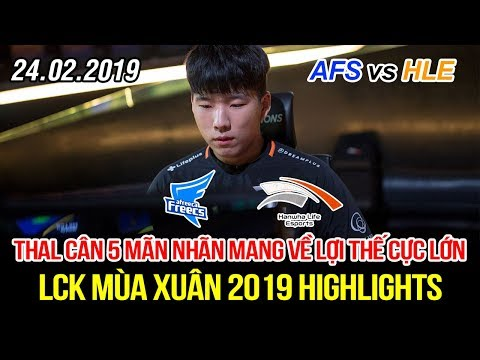 [LCK 2019] AFS vs HLE Game 2 Highlights | Thal lên đồng 1 mình đánh 5 để đồng đội phá nhà chính