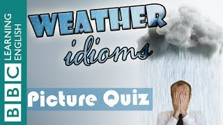 A picture quiz about English idioms: Weather