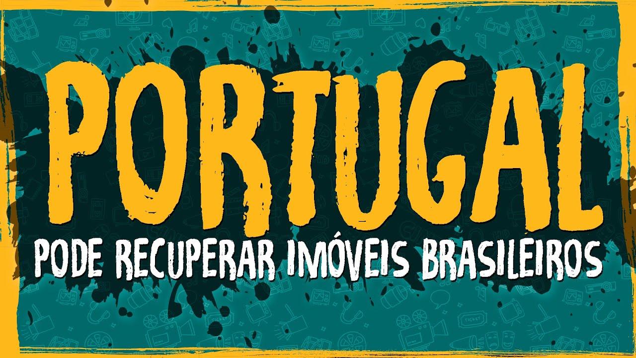 Governo de Portugal Pode Recuperar Imóveis Brasileiros