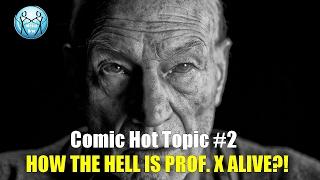 Comic Hot Topic: How is Professor Xavier Alive? (Theories)