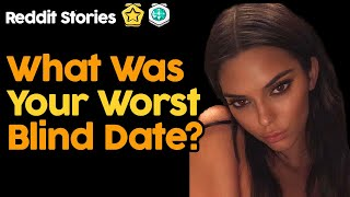 What Was Your Worst Blind Date? (Reddit Stories)