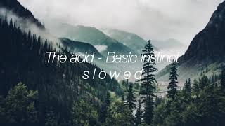 The acid - Basic Instinct (slowed)