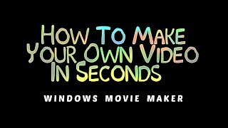 How to make your own Video in Seconds - Using Windows Movie Maker