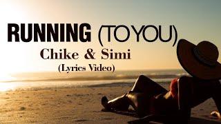 CHIKE & SIMI - RUNNING (TO YOU) LYRICS VIDEO