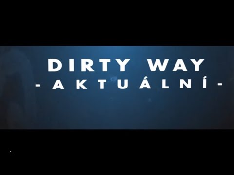Dirty Way - DIRTY WAY - Aktuální (official lyric video 2015)