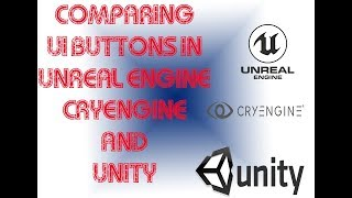 Comparing UE4.19 CE5.5p4 and Unity 2018 UI Button Workflows