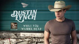 Dustin Lynch - What You Wanna Hear (Audio)