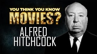 Alfred Hitchcock - You Think You Know Movies?