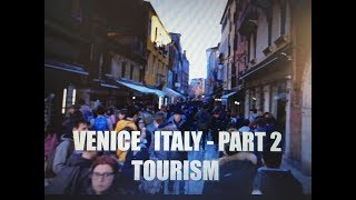 VENICE ITALY PART 2- TOURISM