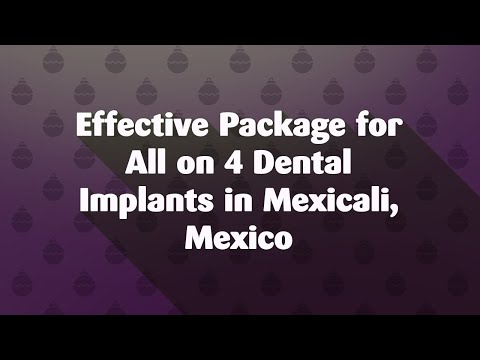Effective Package for All on 4 Dental Implants in Mexicali, Mexico