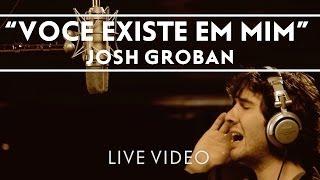 Josh Groban - Voce Existe Em Mim Studio Clip [Live]