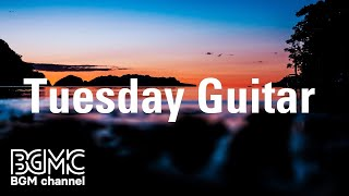 Tuesday Guitar: Smooth Chill Music Mood - Background Guitar for Study, Work, Relax and Rest