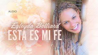 @Egleyda Belliard - Esta Es Mi Fe   Audio