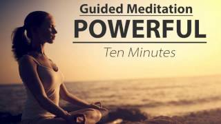 A Powerful 10 Minute Guided Meditation