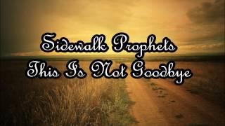 Sidewalk Prophets - This Is Not Goodbye (Lyrics)