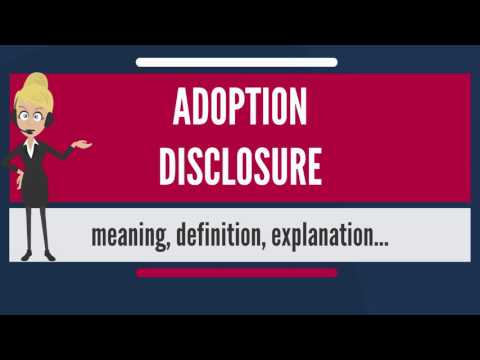 What is ADOPTION DISCLOSURE? What does ADOPTION DISCLOSURE mean? ADOPTION DISCLOSURE meaning