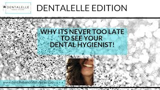 Why It's Never Too Late to see Your Dental Hygienist