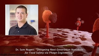 Sam Nugen:  Designing Next Generation Nanobots for Food Safety via Phage Engineering