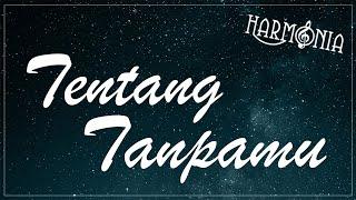 Download lagu Harmonia Tentang Tanpamu Mp3