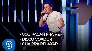 Wesley Safadão   Vou Pagar Pra Ver  Disco Voador  Chá Pra Relaxar   TBT WS