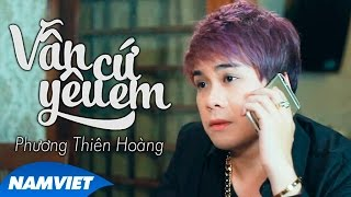 Vẫn Cứ Yêu Em - Phương Thiên Hoàng [MV HD OFFICIAL]