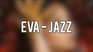 Eva   Jazz (Paroles)