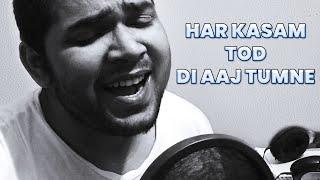 Har Kasam Tod Di Aaj Tumne | Cover | Anoop Upadhyay