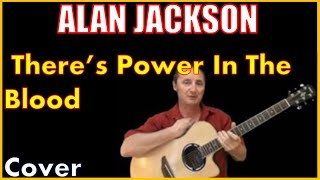 There Is Power In The Blood Alan Jackson With Lyrics