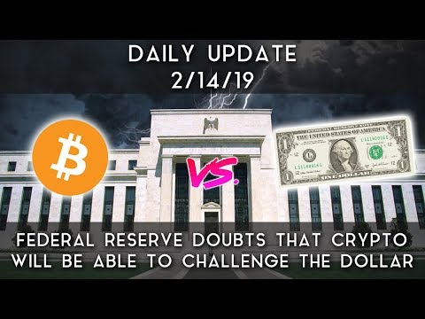 FED Casts Doubts of Crypto Challenging Dollar (2/14/19)