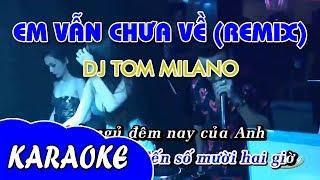 Em Vẫn Chưa Về Remix (Karaoke) - Đình Phong ft. DJ Tom Milano ★ Dũng Hoàng KTV