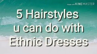 5 Hairstyles you can do with Ethnic Dresses................