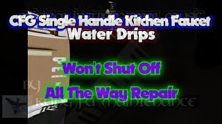 CFG Single Handle Faucet Water Drips Won't Shut Off All The Way Repair