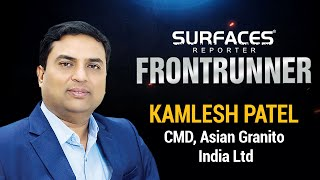 SR Frontrunner | Kamlesh Patel, Chairman, Asian Granito India Ltd | AGL Tiles | Surfaces Reporter